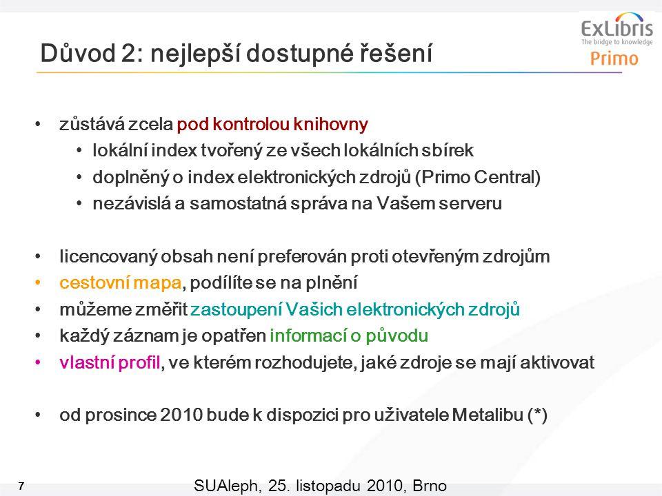 7 SUAleph, 25. listopadu 2010, Brno Důvod 2: nejlepší dostupné řešení zůstává zcela pod kontrolou knihovny lokální index tvořený ze všech lokálních sb