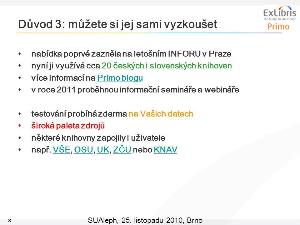 8 SUAleph, 25. listopadu 2010, Brno Důvod 3: můžete si jej sami vyzkoušet nabídka poprvé zazněla na letošním INFORU v Praze nyní ji využívá cca 20 čes