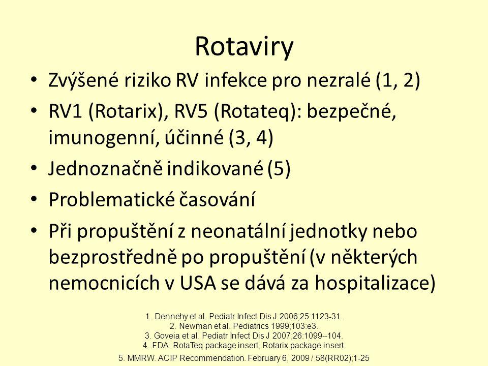 Rotaviry Zvýšené riziko RV infekce pro nezralé (1, 2) RV1 (Rotarix), RV5 (Rotateq): bezpečné, imunogenní, účinné (3, 4) Jednoznačně indikované (5) Problematické časování Při propuštění z neonatální jednotky nebo bezprostředně po propuštění (v některých nemocnicích v USA se dává za hospitalizace) 1.