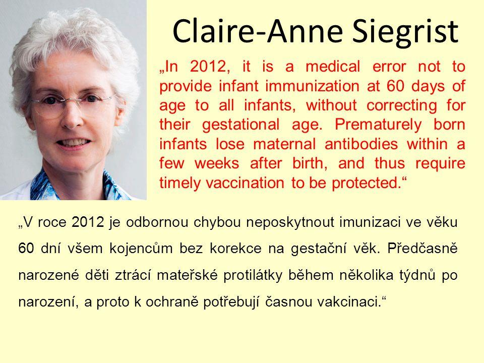 """Claire-Anne Siegrist """"V roce 2012 je odbornou chybou neposkytnout imunizaci ve věku 60 dní všem kojencům bez korekce na gestační věk."""