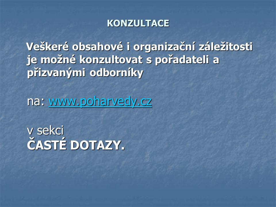 KONZULTACE Veškeré obsahové i organizační záležitosti je možné konzultovat s pořadateli a přizvanými odborníky na: www.poharvedy.cz v sekci ČASTÉ DOTA