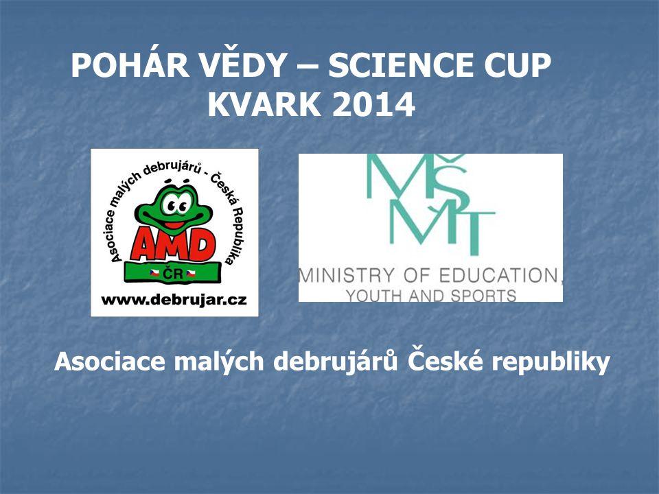 POHÁR VĚDY – SCIENCE CUP KVARK 2014 Asociace malých debrujárů České republiky