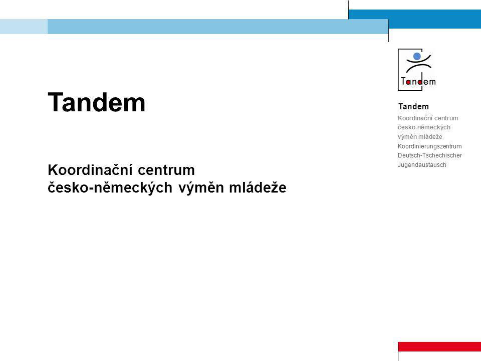 Tandem Koordinační centrum česko-německých výměn mládeže Koordinierungszentrum Deutsch-Tschechischer Jugendaustausch Tandem Koordinační centrum česko-