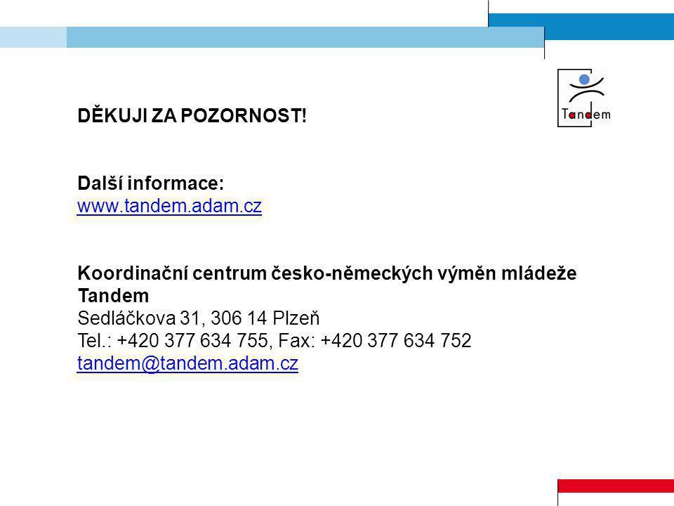 DĚKUJI ZA POZORNOST! Další informace: www.tandem.adam.cz Koordinační centrum česko-německých výměn mládeže Tandem Sedláčkova 31, 306 14 Plzeň Tel.: +4