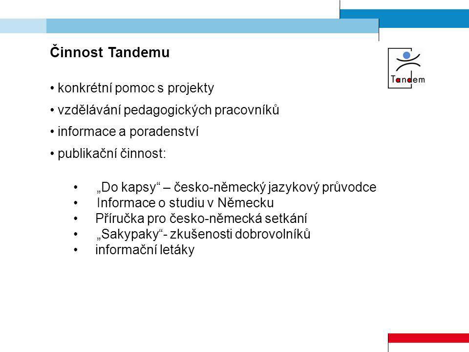 """Činnost Tandemu konkrétní pomoc s projekty vzdělávání pedagogických pracovníků informace a poradenství publikační činnost: """"Do kapsy"""" – česko-německý"""