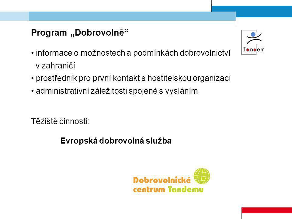 """Program """"Dobrovolně"""" informace o možnostech a podmínkách dobrovolnictví v zahraničí prostředník pro první kontakt s hostitelskou organizací administra"""