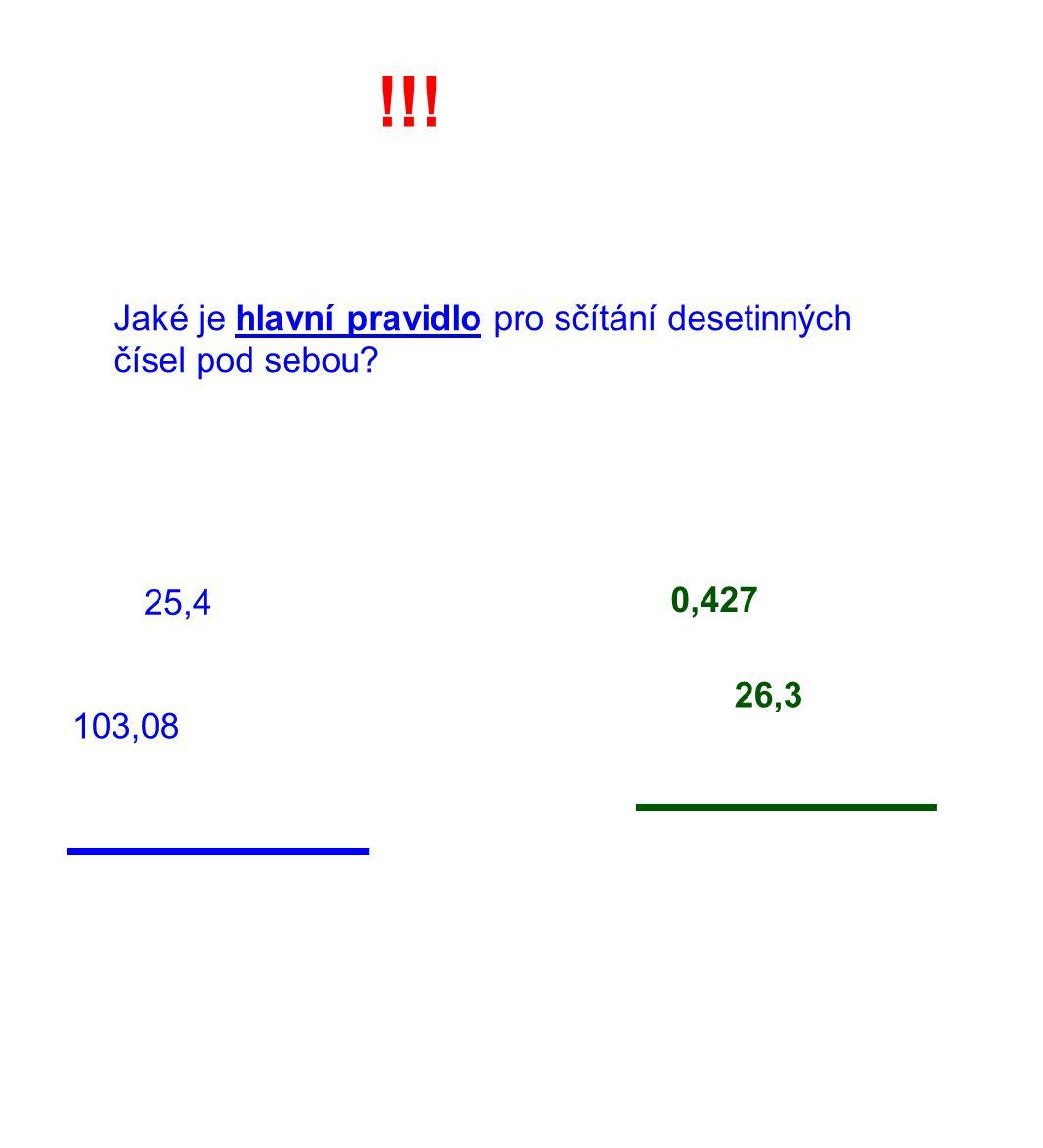 !!! Jaké je hlavní pravidlo pro sčítání desetinných čísel pod sebou? 25,4 103,08 0,427 26,3