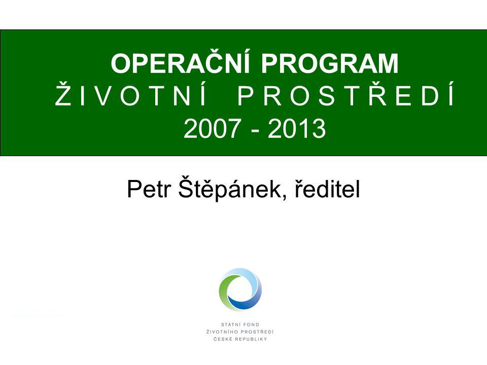OPERAČNÍ PROGRAM Ž I V O T N Í P R O S T Ř E D Í 2007 - 2013 Petr Štěpánek, ředitel