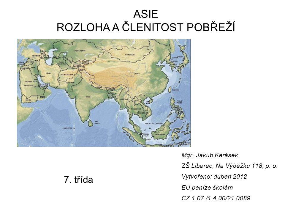 Vzdělávací oblast: Člověk a příroda Vzdělávací obor: Zeměpis Tematický okruh: Asie Téma: Asie – rozloha a členitost pobřeží Anotace: Porovnání s dalšími kontinenty, řešení samostatných úkolů s atlasem
