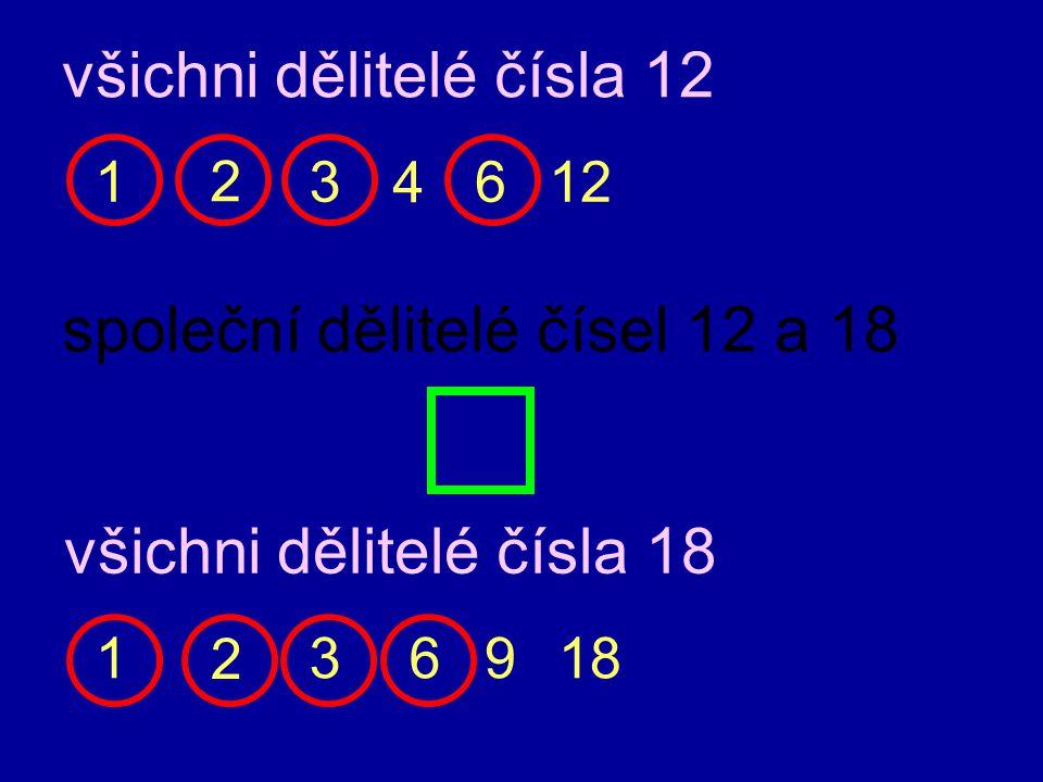 všichni dělitelé čísla 12 13 4 612 všichni dělitelé čísla 18 136918 společní dělitelé čísel 12 a 18 2 2