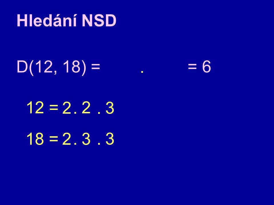 Hledání NSD D(12, 18) = 12 = 18 = 2 2.3. 3 2. = 6 3..