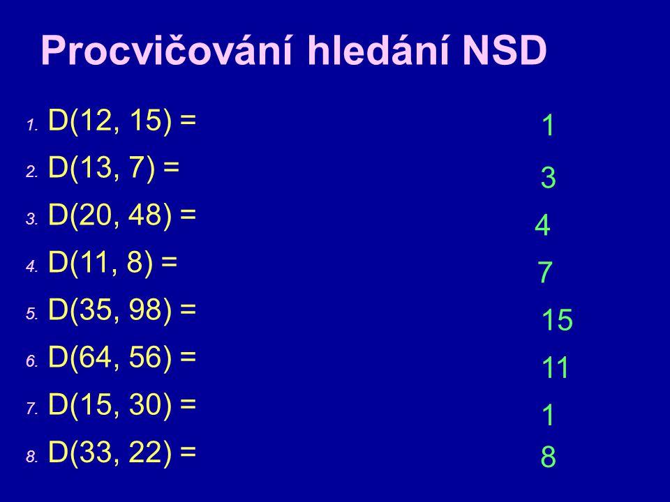 Procvičování hledání NSD 1. D(12, 15) = 3 2. D(13, 7) = 3. D(20, 48) = 4. D(11, 8) = 5. D(35, 98) = 6. D(64, 56) = 7. D(15, 30) = 8. D(33, 22) = 4 1 7