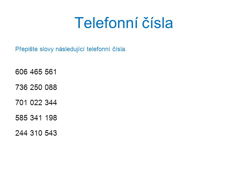 Přepište slovy následující telefonní čísla.
