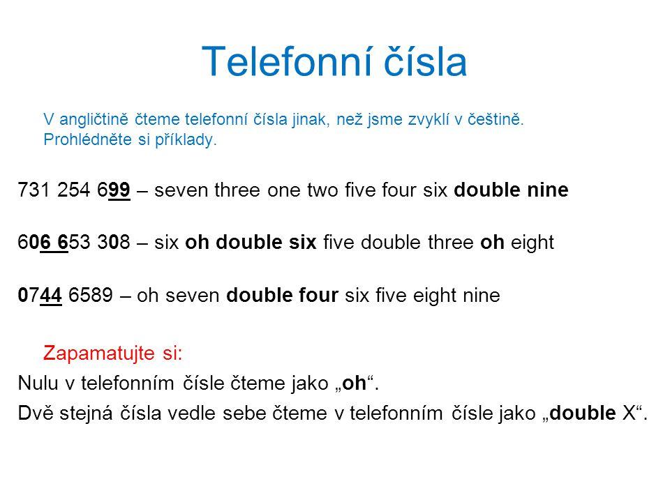 Telefonní čísla V angličtině čteme telefonní čísla jinak, než jsme zvyklí v češtině.
