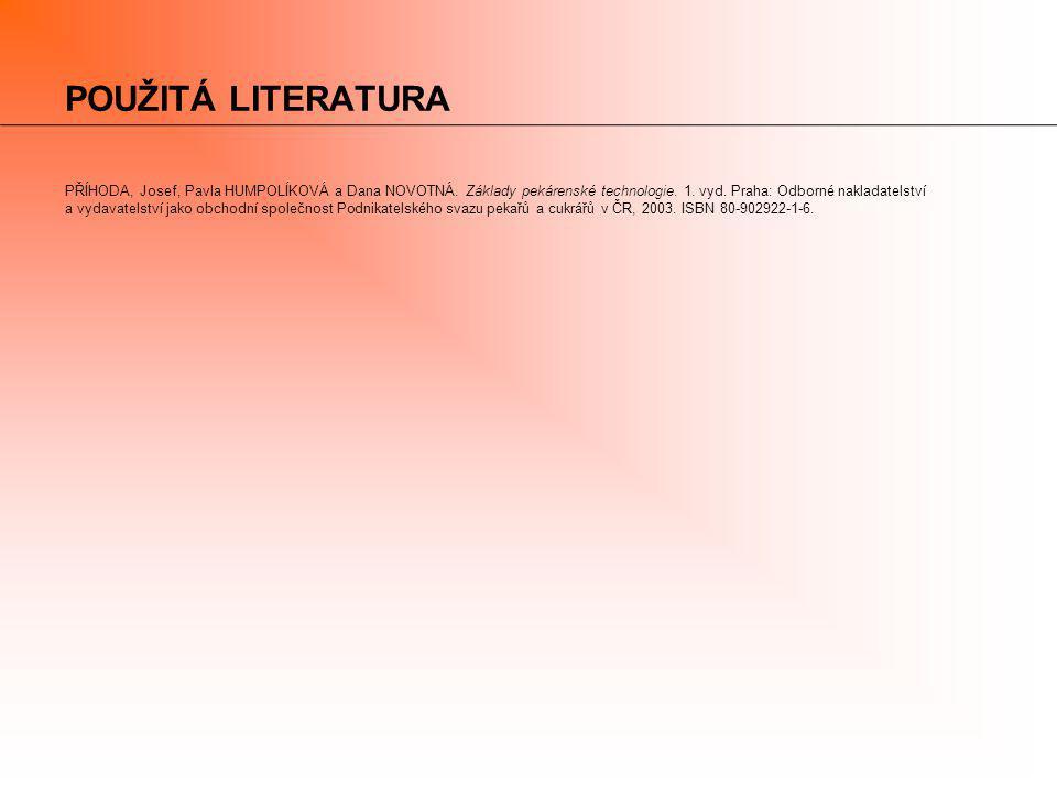 POUŽITÁ LITERATURA PŘÍHODA, Josef, Pavla HUMPOLÍKOVÁ a Dana NOVOTNÁ. Základy pekárenské technologie. 1. vyd. Praha: Odborné nakladatelství a vydavatel