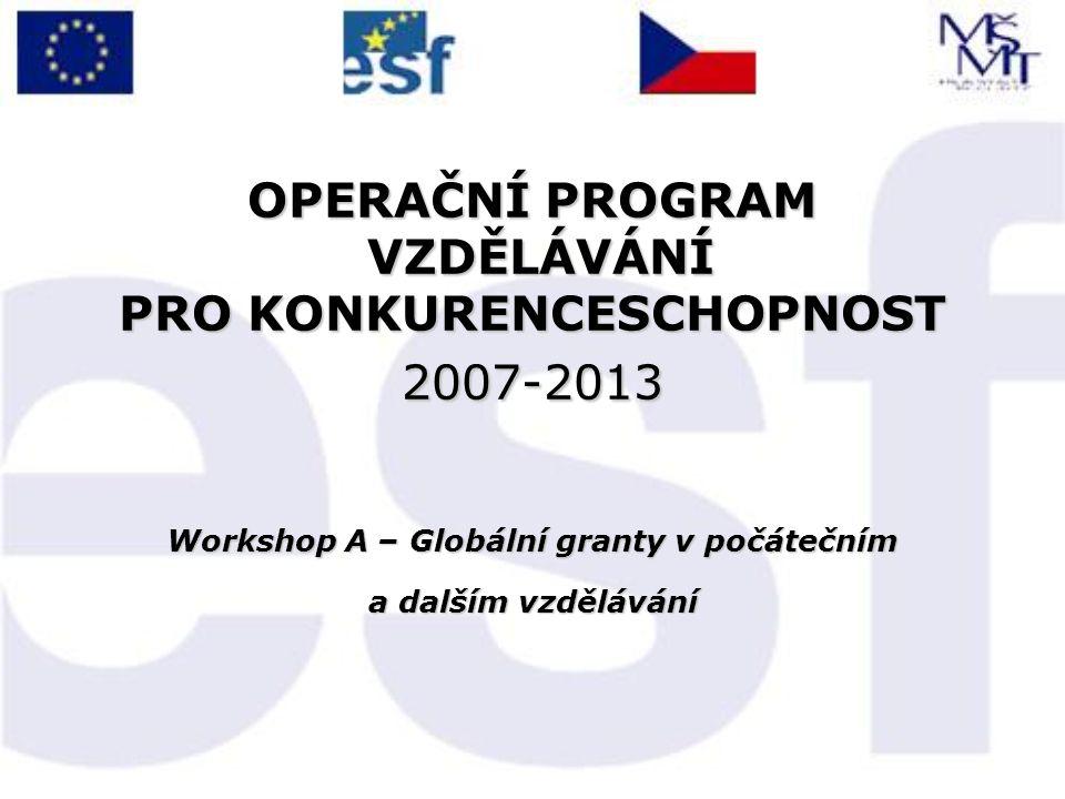 OPERAČNÍ PROGRAM VZDĚLÁVÁNÍ PRO KONKURENCESCHOPNOST 2007-2013 Workshop A – Globální granty v počátečním a dalším vzdělávání