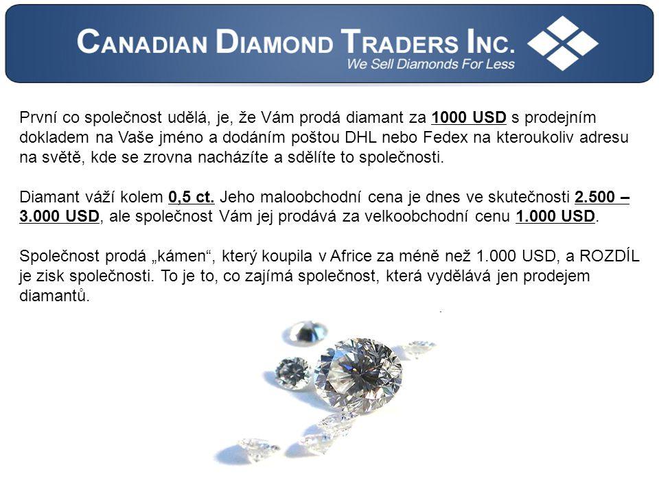 První co společnost udělá, je, že Vám prodá diamant za 1000 USD s prodejním dokladem na Vaše jméno a dodáním poštou DHL nebo Fedex na kteroukoliv adresu na světě, kde se zrovna nacházíte a sdělíte to společnosti.
