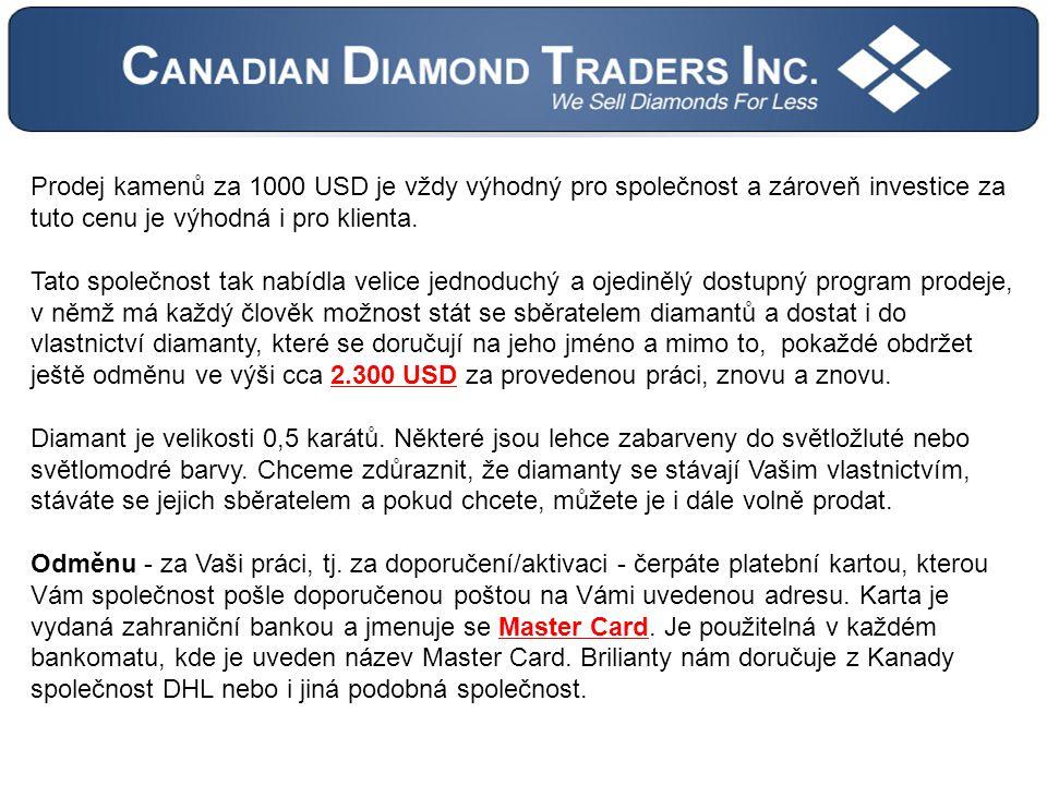 Prodej kamenů za 1000 USD je vždy výhodný pro společnost a zároveň investice za tuto cenu je výhodná i pro klienta.