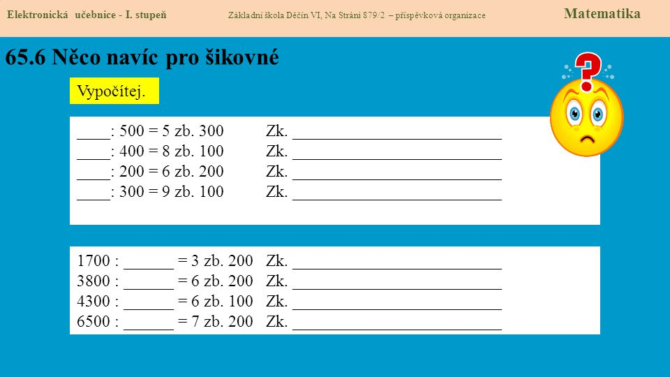 65.6 Něco navíc pro šikovné Elektronická učebnice - I. stupeň Základní škola Děčín VI, Na Stráni 879/2 – příspěvková organizace Matematika Vypočítej.