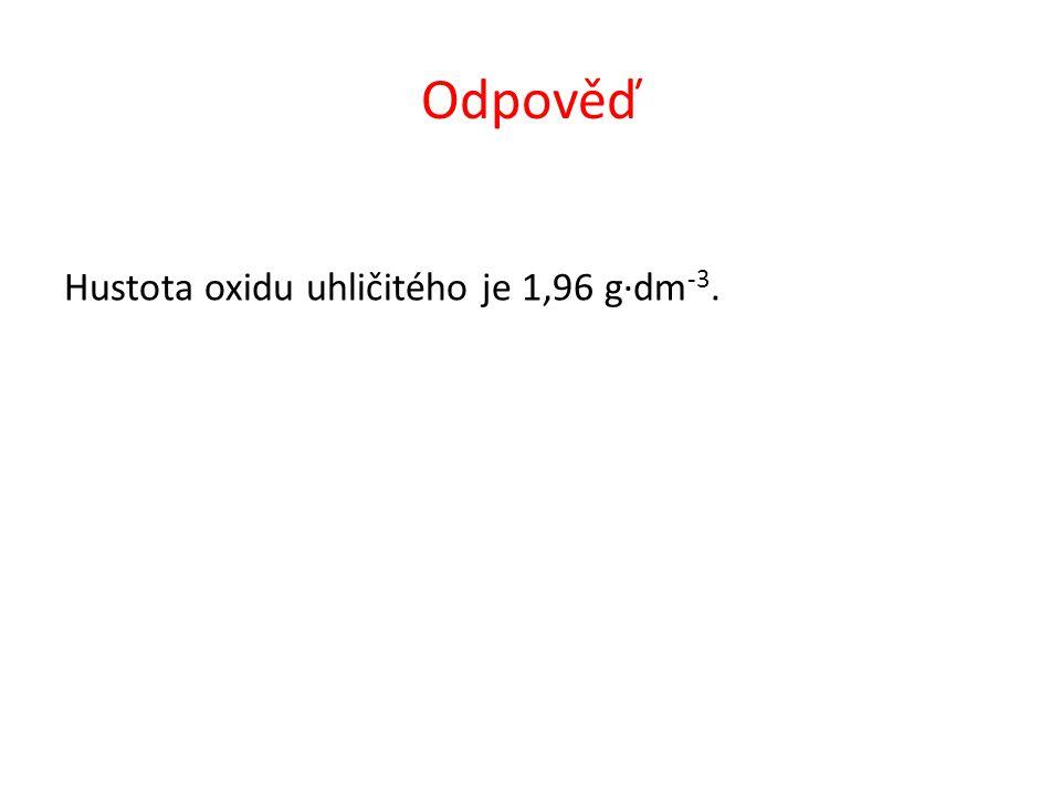 Odpověď Hustota oxidu uhličitého je 1,96 g∙dm -3.