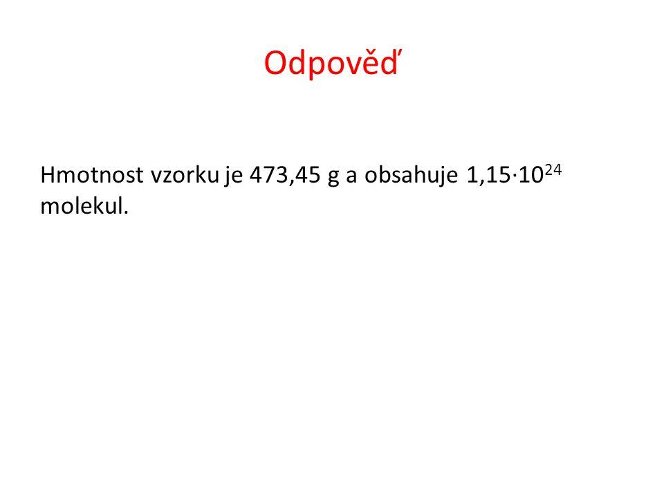 Odpověď Hmotnost vzorku je 473,45 g a obsahuje 1,15∙10 24 molekul.