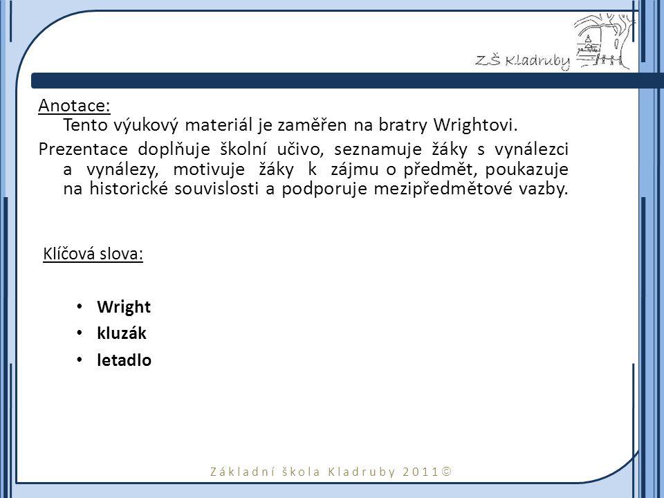 Základní škola Kladruby 2011  Anotace: Tento výukový materiál je zaměřen na bratry Wrightovi. Prezentace doplňuje školní učivo, seznamuje žáky s vyná