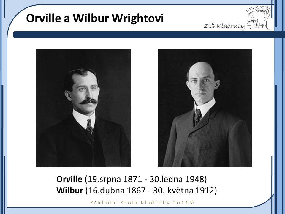 Základní škola Kladruby 2011  Orville a Wilbur Wrightovi Orville (19.srpna 1871 - 30.ledna 1948) Wilbur (16.dubna 1867 - 30. května 1912)