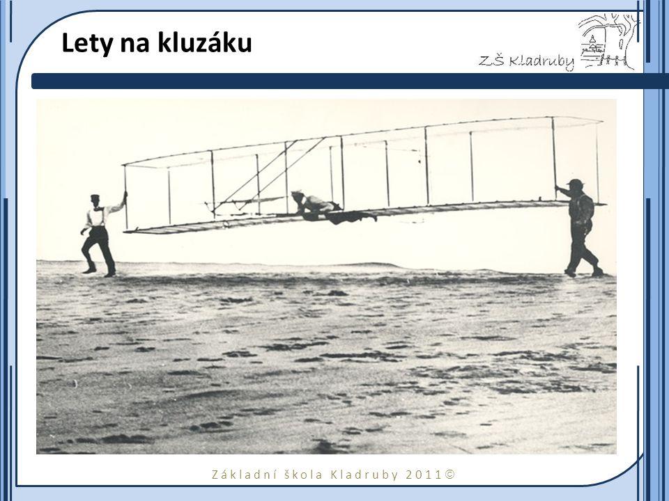 Základní škola Kladruby 2011  Lety na kluzáku V Severní karolíně experimentovali s kluzáky od roku 1900 do roku 1902.