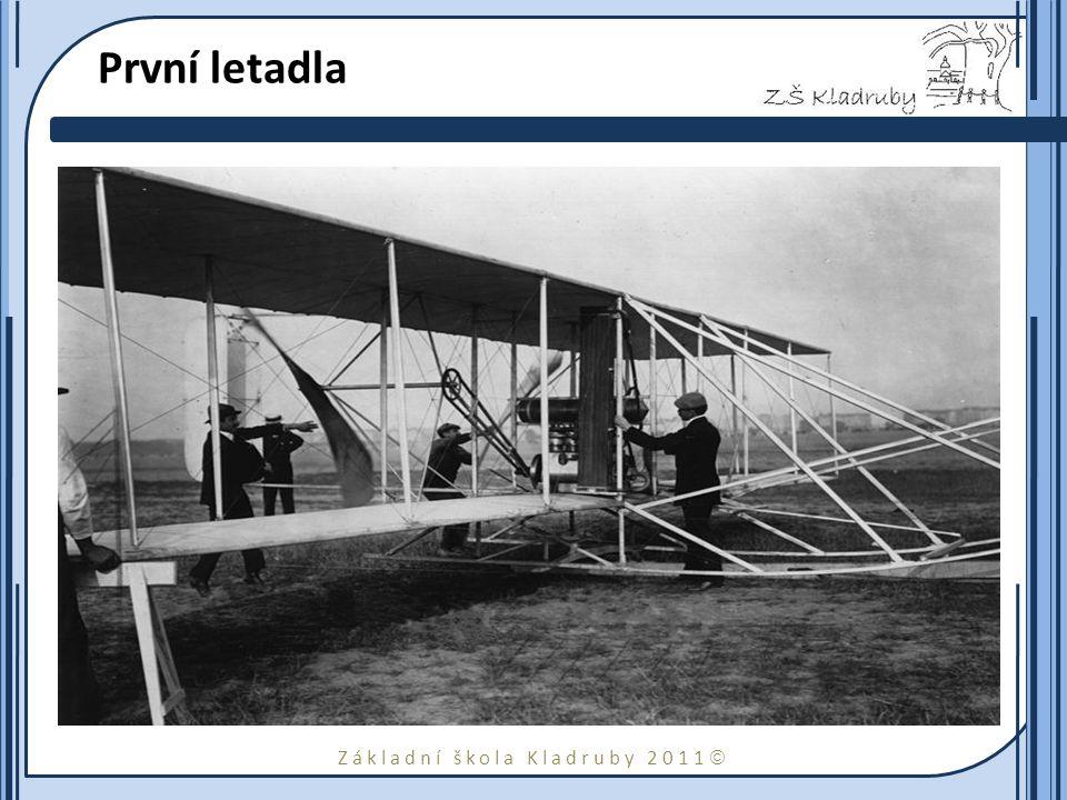 Základní škola Kladruby 2011  První letadla Celý letoun, vrtule a motor byl na míru vyrobený v jejich obchodě s koly v Daytonu. Orville letěl 17.12.1