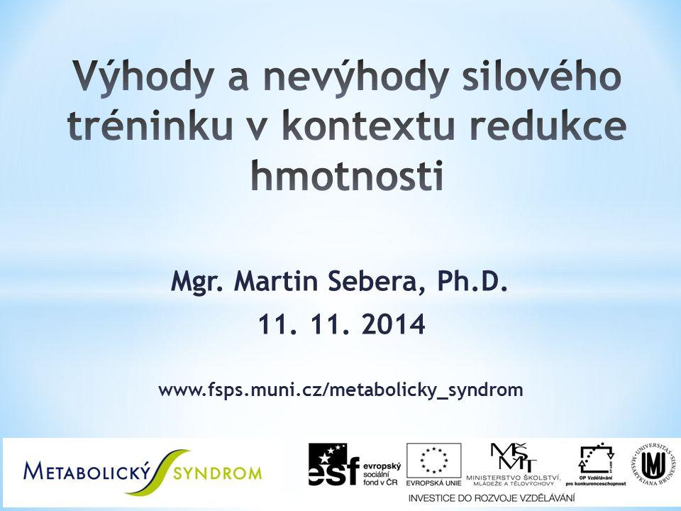 Mgr. Martin Sebera, Ph.D. 11. 11. 2014 www.fsps.muni.cz/metabolicky_syndrom