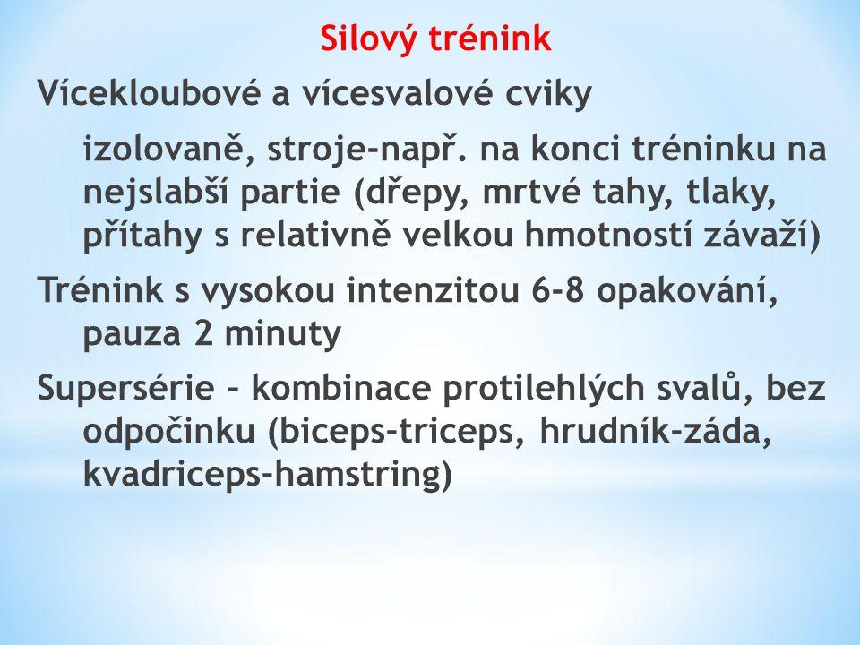 Silový trénink Vícekloubové a vícesvalové cviky izolovaně, stroje-např. na konci tréninku na nejslabší partie (dřepy, mrtvé tahy, tlaky, přítahy s rel