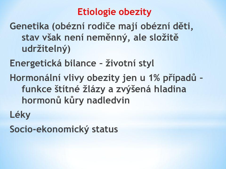 Etiologie obezity Genetika (obézní rodiče mají obézní děti, stav však není neměnný, ale složitě udržitelný) Energetická bilance – životní styl Hormoná