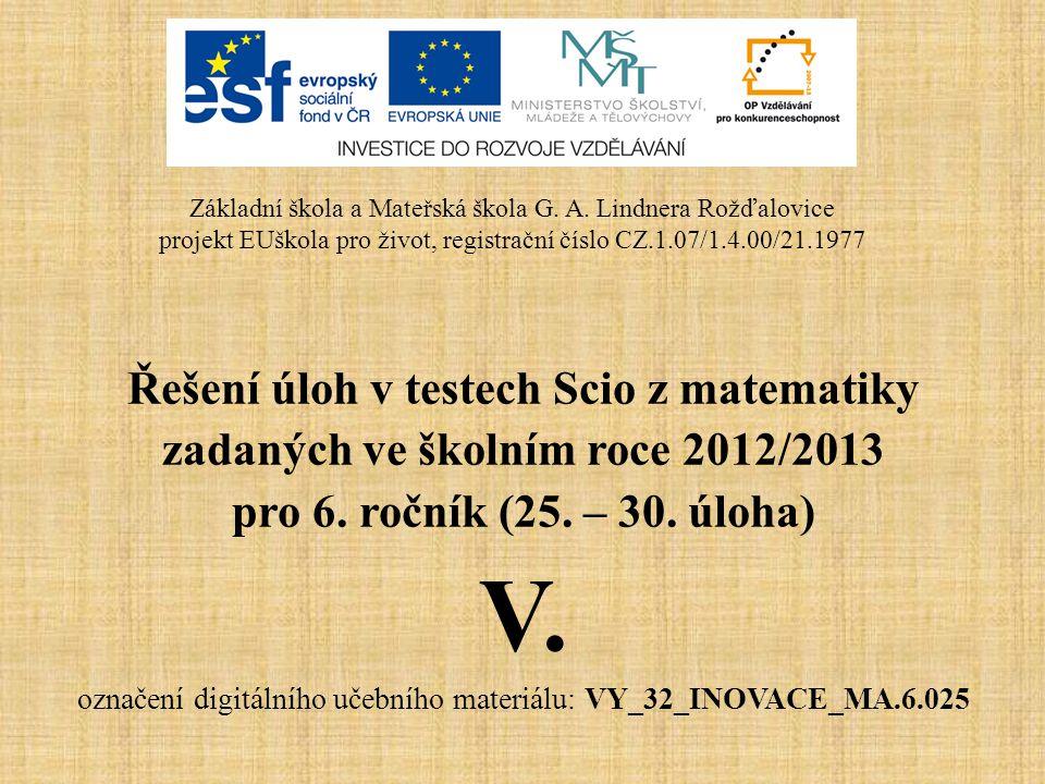 Řešení úloh v testech Scio z matematiky zadaných ve školním roce 2012/2013 pro 6. ročník (25. – 30. úloha) V. označení digitálního učebního materiálu: