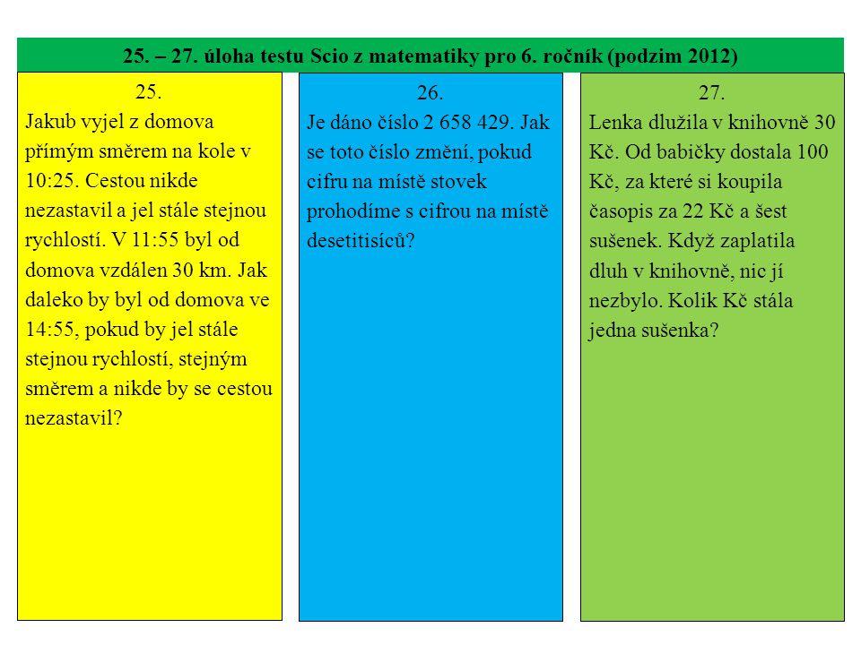 25. – 27. úloha testu Scio z matematiky pro 6. ročník (podzim 2012) 25. Jakub vyjel z domova přímým směrem na kole v 10:25. Cestou nikde nezastavil a