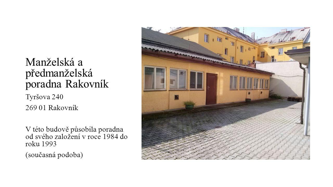 Manželská a předmanželská poradna Rakovník Tyršova 240 269 01 Rakovník V této budově působila poradna od svého založení v roce 1984 do roku 1993 (současná podoba)