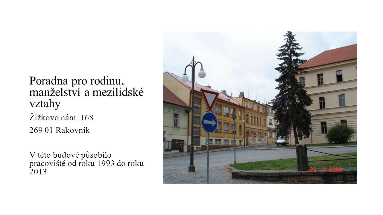Poradna pro rodinu, manželství a mezilidské vztahy Žižkovo nám. 168 269 01 Rakovník V této budově působilo pracoviště od roku 1993 do roku 2013