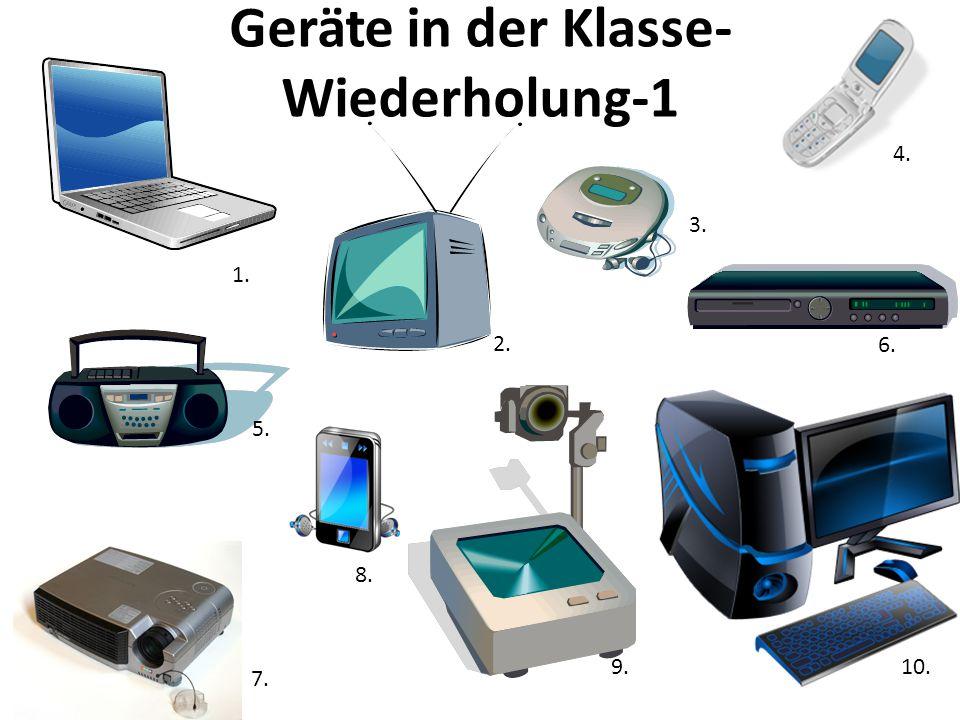 Geräte in der Klasse- Wiederholung-1 1. 2. 3. 4. 5. 6. 7. 8. 9.10.