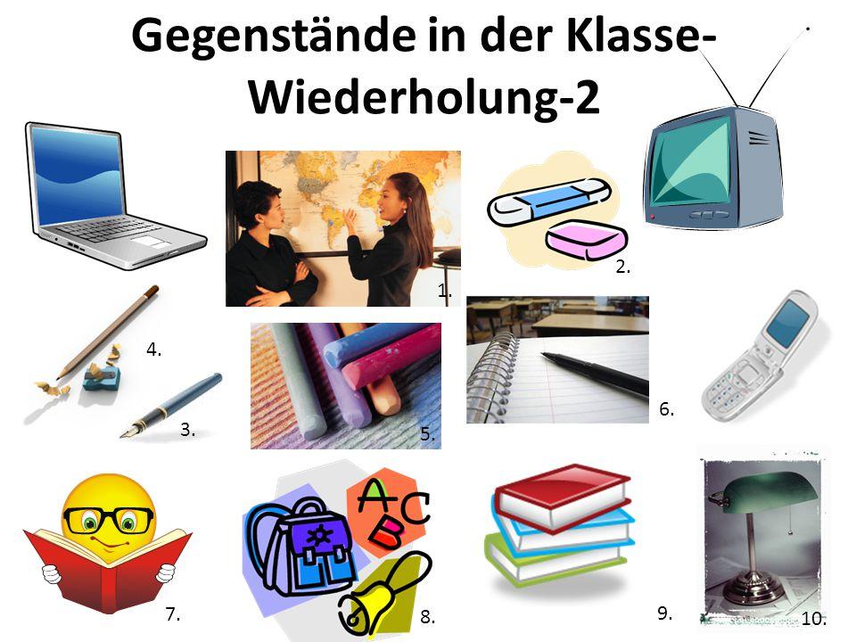 Gegenstände in der Klasse- Wiederholung-2 1. 2. 3. 4. 5. 6. 7. 8. 9.. 10.