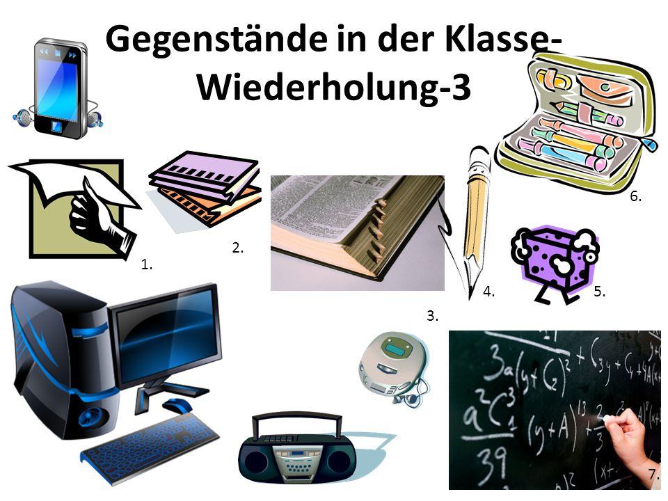 Gegenstände in der Klasse- Wiederholung-4 1. 2. 3. 4. 5. 6.
