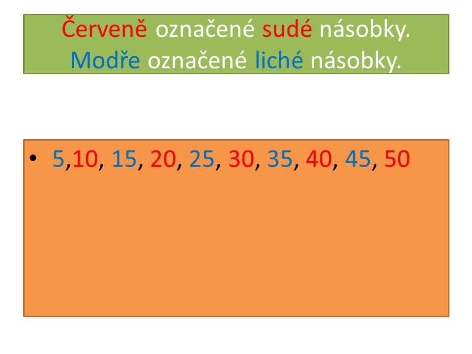 Červeně označené sudé násobky. Modře označené liché násobky. 5,10, 15, 20, 25, 30, 35, 40, 45, 50