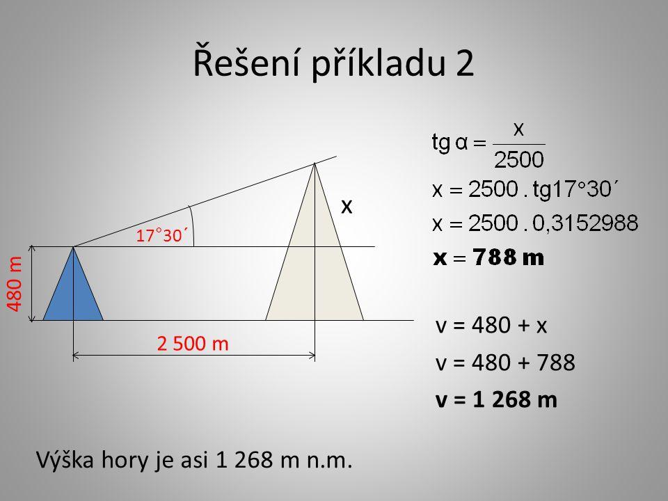 Řešení příkladu 2 v = 480 + x v = 480 + 788 v = 1 268 m x Výška hory je asi 1 268 m n.m.