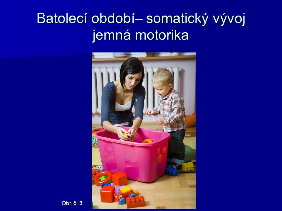 Batolecí období– somatický vývoj jemná motorika Obr. č. 3