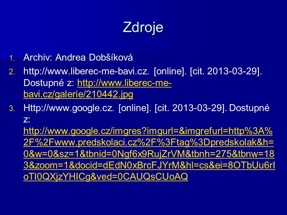 Zdroje 1.1. Archiv: Andrea Dobšíková 2. 2. http://www.liberec-me-bavi.cz.
