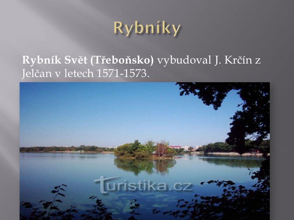 Rybník Svět (Třeboňsko) vybudoval J. Krčín z Jelčan v letech 1571-1573.