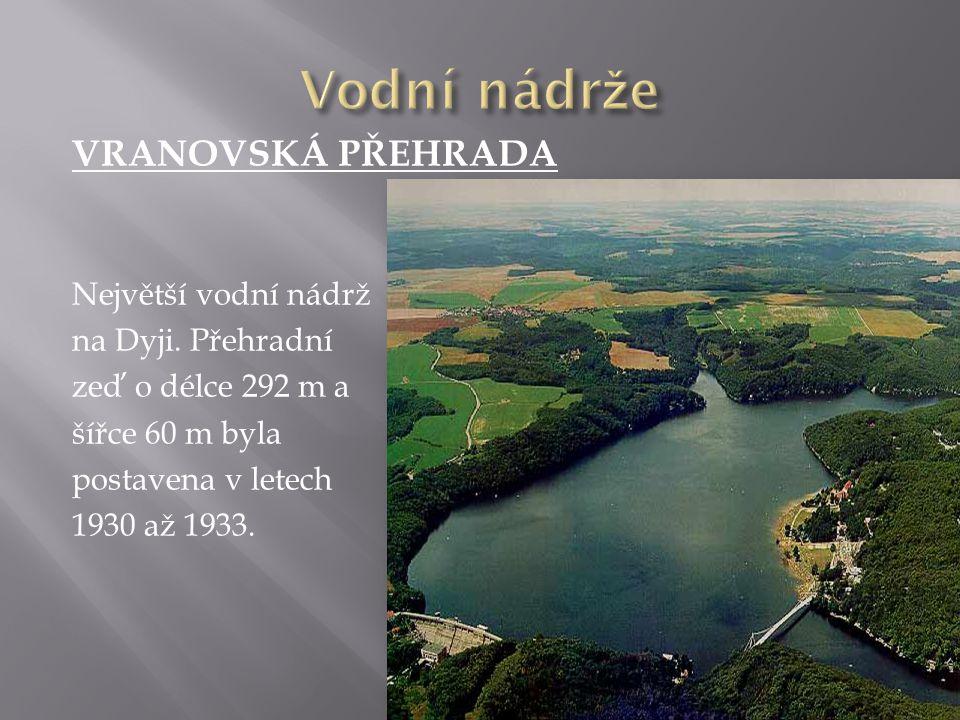 VRANOVSKÁ PŘEHRADA Největší vodní nádrž na Dyji.