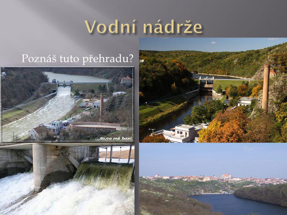 Poznáš tuto přehradu?