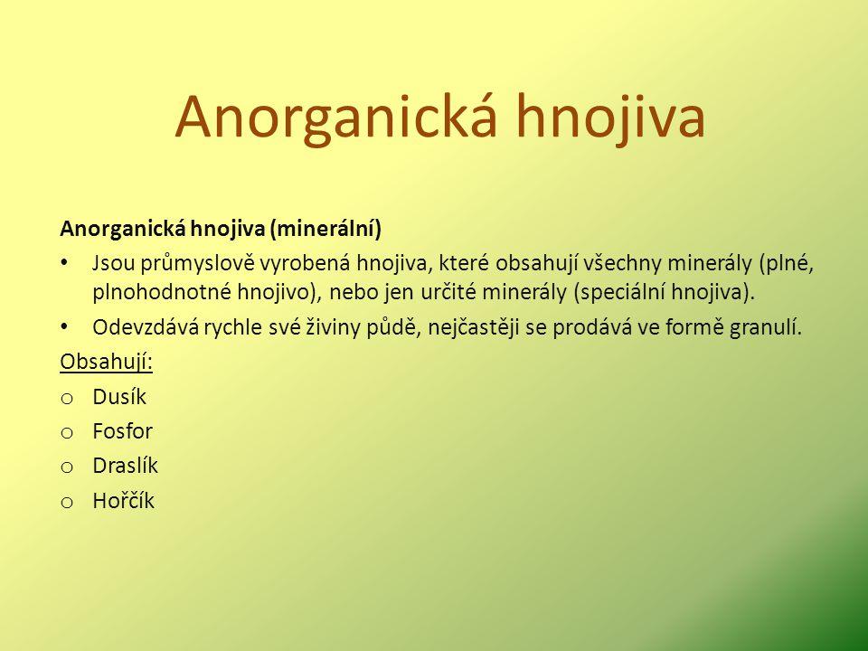 Anorganická hnojiva Anorganická hnojiva (minerální) Jsou průmyslově vyrobená hnojiva, které obsahují všechny minerály (plné, plnohodnotné hnojivo), ne