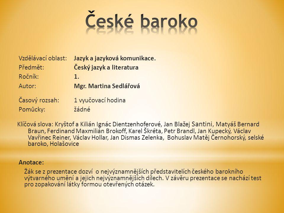 * Vyjmenujte světově proslulé malíře českého baroka.