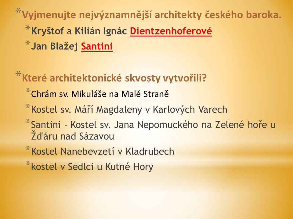 * Vyjmenujte nejvýznamnější architekty českého baroka. * Kryštof a Kilián Ignác Dientzenhoferové * Jan Blažej Santini * Které architektonické skvosty