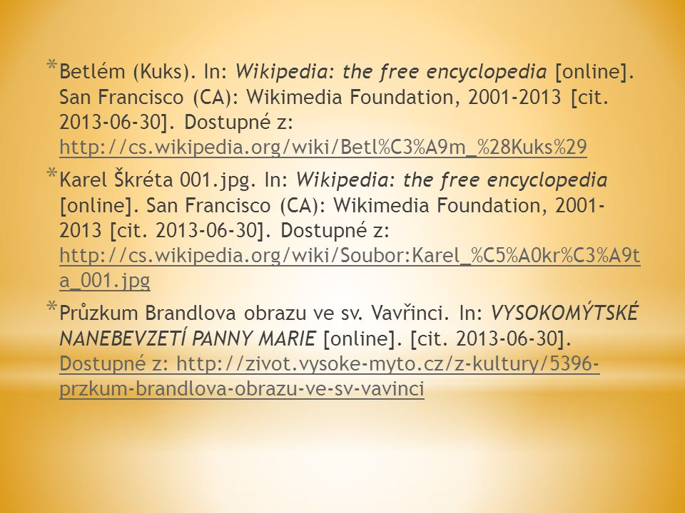 * Betlém (Kuks). In: Wikipedia: the free encyclopedia [online]. San Francisco (CA): Wikimedia Foundation, 2001-2013 [cit. 2013-06-30]. Dostupné z: htt
